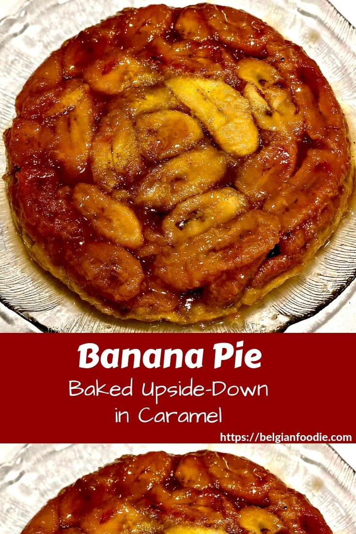 Prepare this simple yet delicious Banana Pie (Banana Tarte Tatin) baked in Caramel for your friends and guests.  You will wow them with this ultimate comfort dessert!
